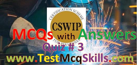 CSWIP MCqs with Answers - Quiz # 3 | TEST MCQ SKILLS