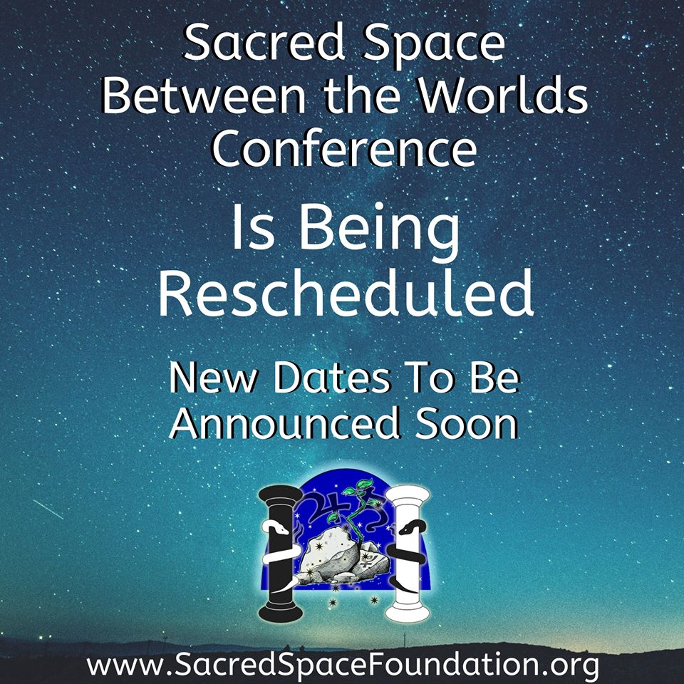 The Sacred Space and Between the Worlds conference is being rescheduled