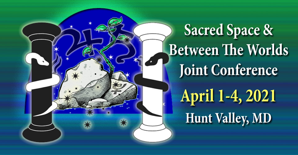 Due to COVID-19 pandemic, Sacred Space / Between the Worlds Conference POSTPONED until April 1-4, 2021