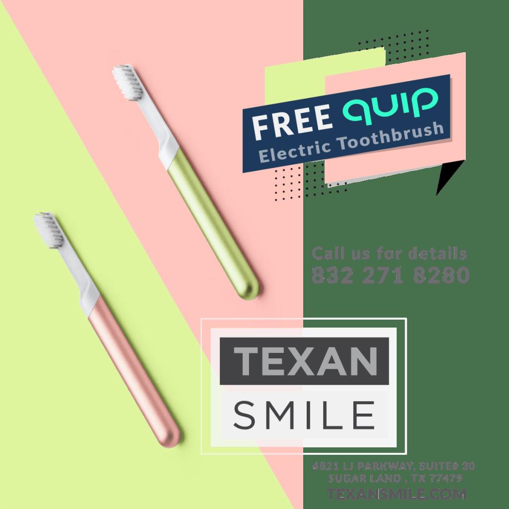 Texan Smile Dentist Sugar Land 77479 Free Quip Electric Toothbrush