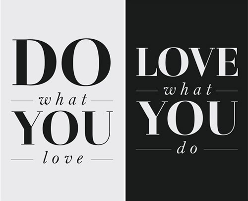 Do what you love! Love what you do !