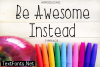 Be Awesome Instead Font