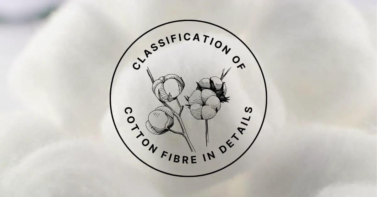 7 Classification of Cotton Fibre in Details
