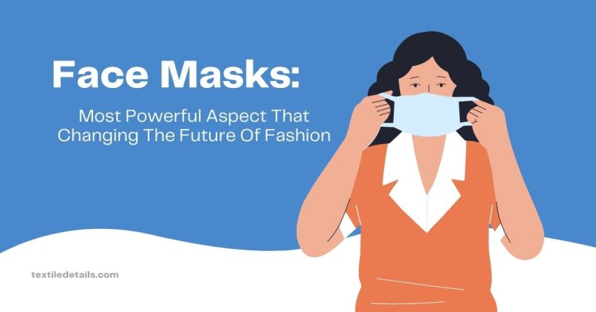 How Face Masks is Most Powerful Aspect That Changing The Future Of Fashion