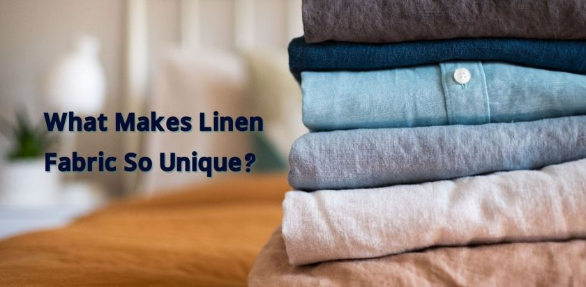 Five Properties of Linen: What Makes This Fabric So Unique