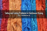 Control of Tailing and Listing Problems in Continuous Dyeing – a Systematic and Practical Approach