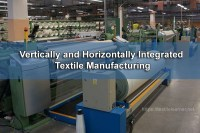 Vertically and Horizontally Integrated Textile Manufacturing (Pros & Cons)