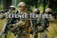 Defence Textiles: An Overview of Properties and Applications