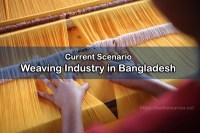 Current Scenario of Weaving Industry in Bangladesh