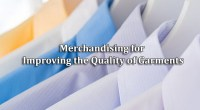 Study on Merchandising for Improving the Quality of Garments