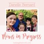 Moms in Progress: Danelle Bernard