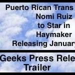 "Puerto Rican Trans Woman, Nomi Ruiz to Star in ""Haymaker"" Releasing January 29th"