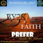 MUSIC: BYK2 Ft Faith – Prefer (Prod. By Albish)