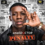 MUSIC: Small Doctor – Penalty (Prob By. 2Tboiz)