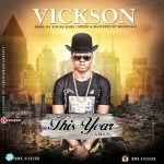 """MUSIC: Vickson – """"This Year"""" (Prod. By Young John)"""