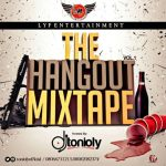 MIXTAPE: Dj Tonioly – The Hangout Mixtape VOL 1 | @Toniolyofficial