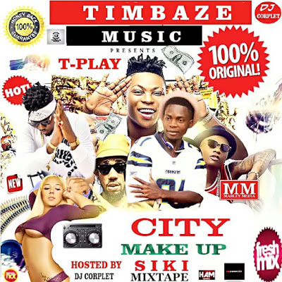 MIXTAPE: DJ-Corplet x T-Play Siki Mixtape City Make Up Hot Mix [ Timbaze Music]