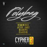MUSIC: Reminisce ft. Jesse Jagz, Oladips & Clasiq – Polybag (Cypher Session 3)