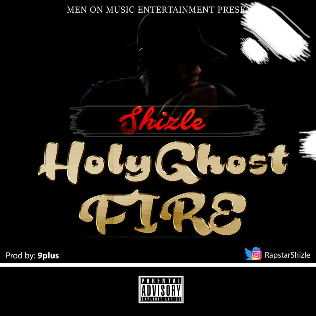 MUSIC: Rapstar Shizle - Holy Ghost Fire (Prod. By 9Plus)