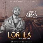 MUSIC: Lord Of Ajasa – Lori Ila (Online) || @lordofajasa1