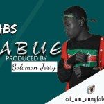 MUSIC: Fabs – Jabue (Prod. By Solomon Jerry)