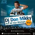 MIXTAPE: DJ Don Mikky – ACE All Star Mixtape V1.0