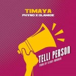 MUSIC: Timaya – Telli Person ft. Olamide & Phyno