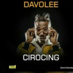 MUSIC: Davolee – Cirocing (Prod. By Young John)