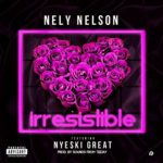 MUSIC: Nely Nelson Ft. Nyeski Great – Irresistible