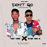 MUSIC: LayLow Ft. StarBoi H – Don't Go (M&M By Fynest Roland)