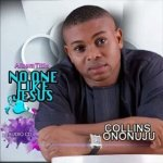 MUSIC:  COLLINS ONONUJU – YOU ARE MY GOD
