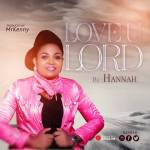 MUSIC: Hannah – Love U Lord (Prod. Mr Kenny) @Hannah