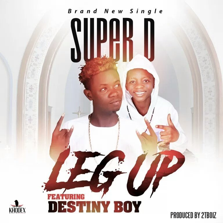 MUSIC: Super D – Leg Up Ft. Destiny Boy (Prod. By 2TBoiz)
