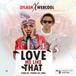 MUSIC: 2 Flash Ft Webcool – Love Me Like That
