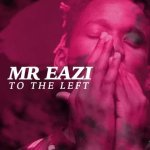 MUSIC: Mr Eazi – To The Left