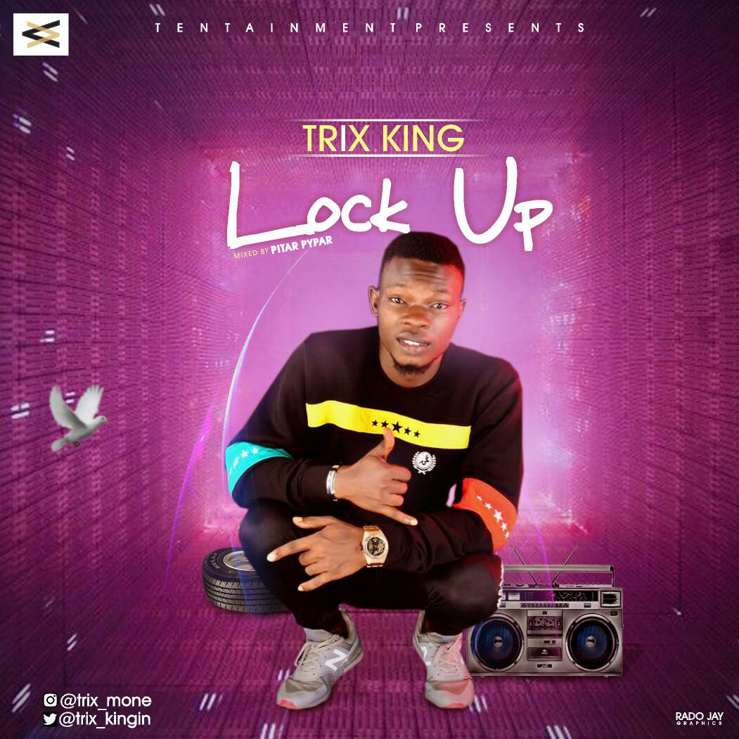MUSIC: Trix King - Lock Up (Mixed By Pitar Pypar)