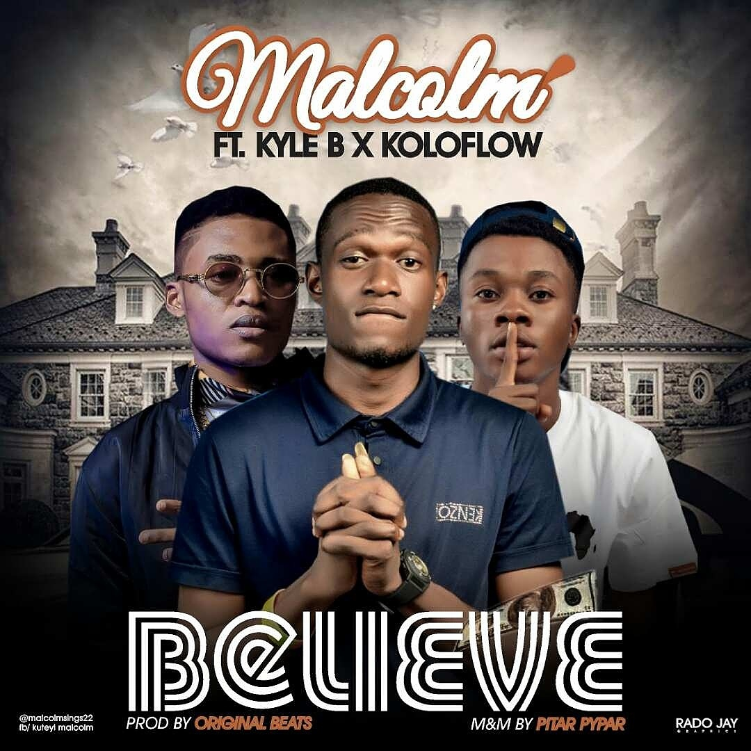MUSIC: Malcolm - Believe Ft. Kyle B & Koloflow