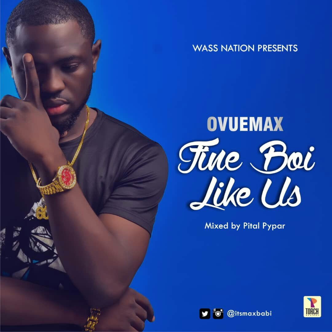 MUSIC: Ovuemax - Fine Boy Like Us