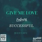 MUSIC: Successful – Give Me Love