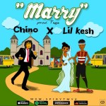 Chino – Marry ft. Lil Kesh
