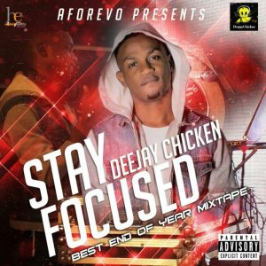 DeejayChicken – Stay Focus Mixtape [End of the year Mix]