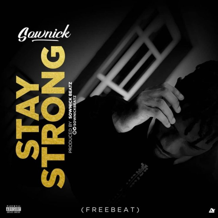 FREE BEAT: Sownick – Stay Strong - TGtrends