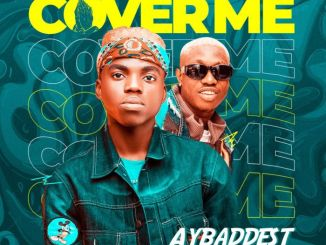 AYBaddest Ft. Zlatan – Cover Me
