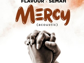 Flavour ft. Semah – Mercy (Acoustic)