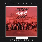 Prince Kaybee – Fetch Your Life (Icarus Remix/Edit) Ft. Msaki