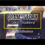 Lusana – Gram Story (Skit Makers)