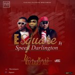 MUSIC: E Square ft Speed Darlington – You Must Marry Me