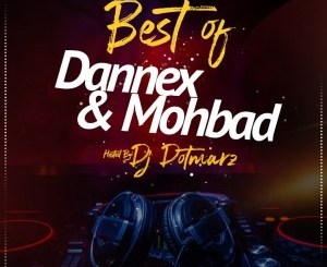 MIXTAPE: Dj Dotmarz – Best of Dannex & Mohbad