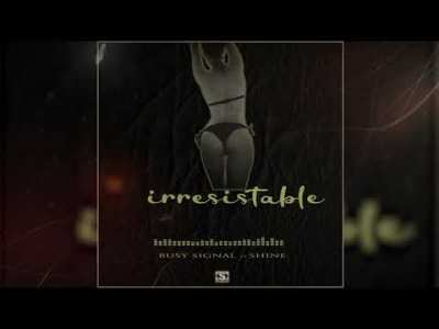 Busy Signal – Irresistable Ft. Shine