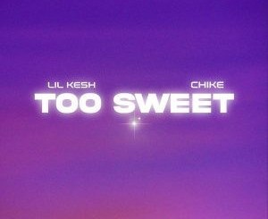 lil-kesh-–-too-sweet-ft-chike-tgtrends_com_ng